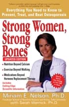 Strong Women, Strong Bones - Everything You Need to Know to Prevent, Treat, and Beat Osteoporosis, Updated Edition ebook by Miriam E. Nelson, Ph.D, Sarah Wernick