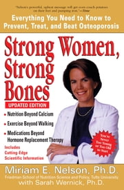 Strong Women, Strong Bones - Everything You Need to Know to Prevent, Treat, and Beat Osteoporosis, UpdatedEdition ebook by Sarah Wernick, Miriam E. Nelson, Ph.D
