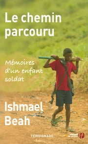 Le Chemin parcouru ebook by Ishmael BEAH, Jacques MARTINACHE