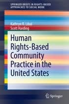 Human Rights-Based Community Practice in the United States ebook by Scott Harding, Kathryn R. Libal