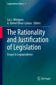 The Rationality and Justification of Legislation - Essays in Legisprudence ebook by Luc J. Wintgens,A. Daniel Oliver-Lalana
