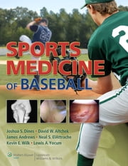 Sports Medicine of Baseball ebook by Joshua M. Dines,David W. Altchek,James Andrews,Neal S. ElAttrache,Kevin E. Wilk,Lewis A. Yocum
