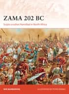 Zama 202 BC - Scipio crushes Hannibal in North Africa eBook by Mir Bahmanyar, Peter Dennis