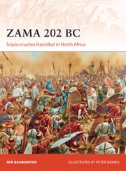 Zama 202 BC - Scipio crushes Hannibal in North Africa ebook by Mir Bahmanyar,Peter Dennis