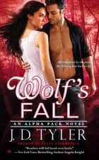 Wolf's Fall - An Alpha Pack Novel ebook by J.D. Tyler
