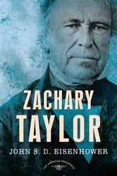Zachary Taylor - The American Presidents Series: The 12th President, 1849-1850 ebook by John S. D. Eisenhower