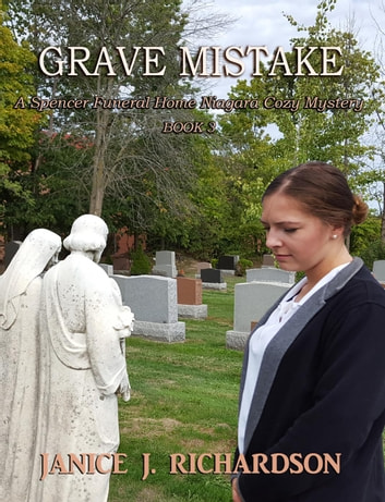 Grave Mistake - A Spencer Funeral Home Niagara Cozy Mystery, #3 ebook by Janice J. Richardson