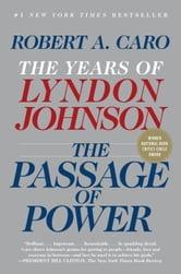 The Passage of Power - The Years of Lyndon Johnson IV ebook by Robert A. Caro