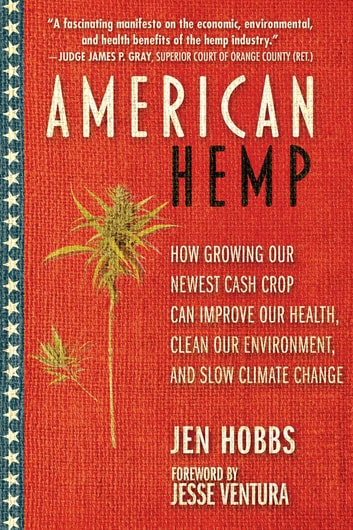 American Hemp - How Growing Our Newest Cash Crop Can Improve Our Health, Clean Our Environment, and Slow Climate Change ebook by Jen Hobbs