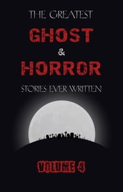 The Greatest Ghost and Horror Stories Ever Written: volume 4 (30 short stories) ebook by Franz Kafka, John William Polidori, John Buchan,...