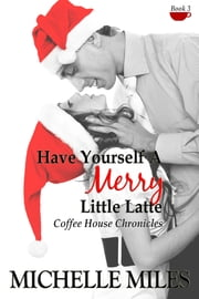 Have Yourself a Merry Little Latte ebook by Michelle Miles