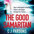 The Good Samaritan - An unputdownable page-turner with a heart-wrenching twist audiobook by C J Parsons