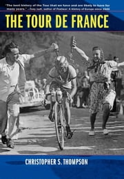 The Tour de France: A Cultural History ebook by Thompson, Christopher S.