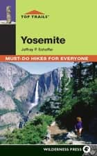 Top Trails: Yosemite ebook by Jeffrey P. Schaffer