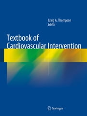 Textbook of Cardiovascular Intervention ebook by Craig A. Thompson