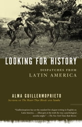 Looking for History - Dispatches from Latin America ebook by Alma Guillermoprieto