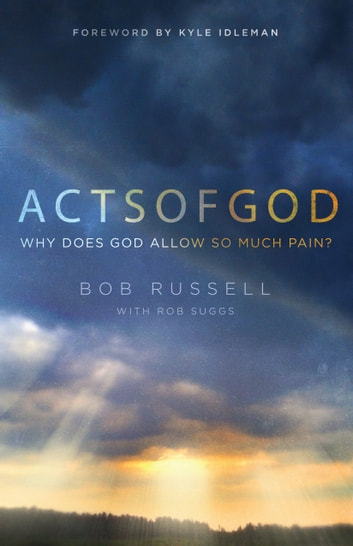 Acts of God - Why Does God Allow So Much Pain? ebook by Bob Russell,Rob Suggs