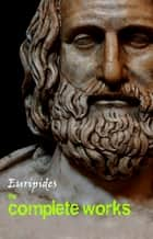 Euripides: The Complete Works ebook by Euripides