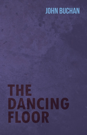 The Dancing Floor ebook by John Buchan