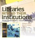 Libraries Beyond Their Institutions ebook by Rita Pellen,William Miller