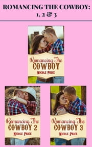 Romancing the Cowboy: 1, 2 & 3 ebook by Nicole Price