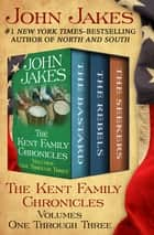 The Kent Family Chronicles Volumes One Through Three - The Bastard, The Rebels, and The Seekers ebook by John Jakes