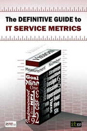 The Definitive Guide to IT Service Metrics ebook by Kurt McWhirter,Ted Gaughan, PMP, CPDE, ITIL Expert