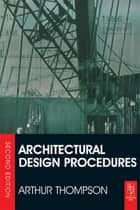 Architectural Design Procedures ebook by Arthur Thompson