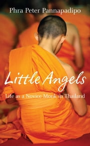 Little Angels - The Real Life Stories of Thai Novice Monks ebook by Phra Peter Pannapadipo