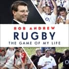 Rugby: The Game of My Life - Battling for England in the Professional Era audiobook by Rob Andrew, Nick Underwood