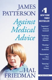 Against Medical Advice - One Family's Struggle with an Agonizing Medical Mystery ebook by James Patterson,Hal Friedman