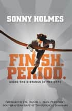 Finish. Period. - Going the Distance in Ministry ebook by