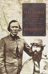 A Newer World - Kit Carson, John C. Fremont and the Claiming of the American West ebook by David Roberts