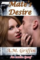 Mate's Desire ebook by A.M. Griffin