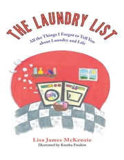 The Laundry List: All the Things I Forgot to Tell You About Laundry and Life ebook by Lisa James McKenzie