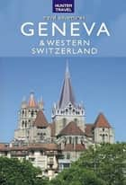 Geneva, Lausanne, Fribourg & Western Switzerland Travel Adventures ebook by Kimberly Rinker