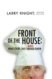 Front of the House: What Every Chef Should Know ebook by Master Butler Larry O. Knight