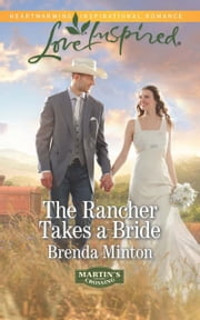 The Rancher Takes a Bride (Mills & Boon Love Inspired) (Martin's Crossing, Book 2) eBook by Brenda Minton