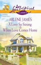 A Love So Strong and When Love Comes Home: A Love So Strong\When Love Comes Home ebook by Arlene James