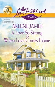 A Love So Strong and When Love Comes Home - An Anthology ebook by Arlene James