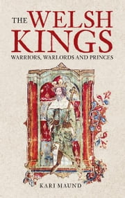Welsh Kings - Warriors, Warlords and Princes ebook by Kari Maund