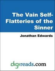 The Vain Self-Flatteries of the Sinner ebook by Edwards, Jonathan