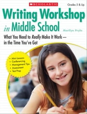 Writing Workshop in Middle School: What You Need to Really Make It Work in the Time You've Got ebook by Pryle, Marilyn Bogusch