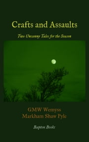 Crafts and Assaults: Two Uncanny Tales for the Season ebook by GMW Wemyss