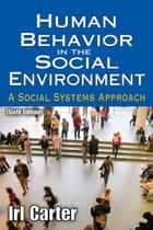 Human Behavior in the Social Environment - A Social Systems Approach ebook by Irl Carter