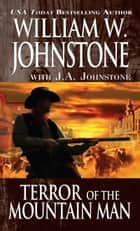 Terror of the Mountain Man ebook by William W. Johnstone,J.A. Johnstone