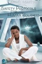 Safety Protocols for Human Holidays ebook by Angel Martinez
