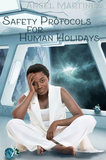 Safety Protocols for Human Holidays - A Holiday to Remember ebook by Angel Martinez
