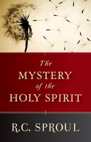 Mystery of the Holy Spirit ebook by Sproul, RC