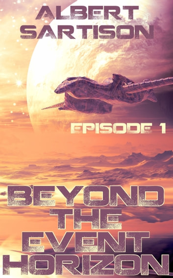 Beyond the Event Horizon Episode One ebook by Albert Sartison